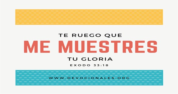 Te Ruego Que Me Muestres Tu Gloria Éxodo 33:18