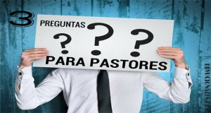 3 Preguntas Para Pastores Y Líderes Cristianos
