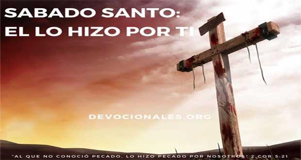 Sábado Santo: Jesús Lo Hizo Por Ti