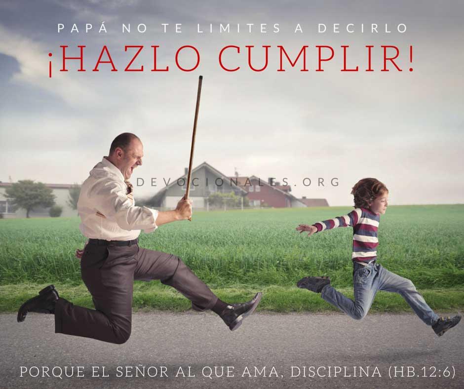Papá No Te Limites A Decirlo, ¡Hazlo Cumplir!