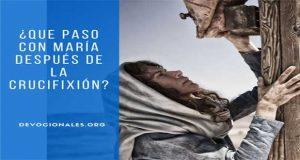 ¿Que Fue De La Vida de María Después de la Muerte de Jesús?