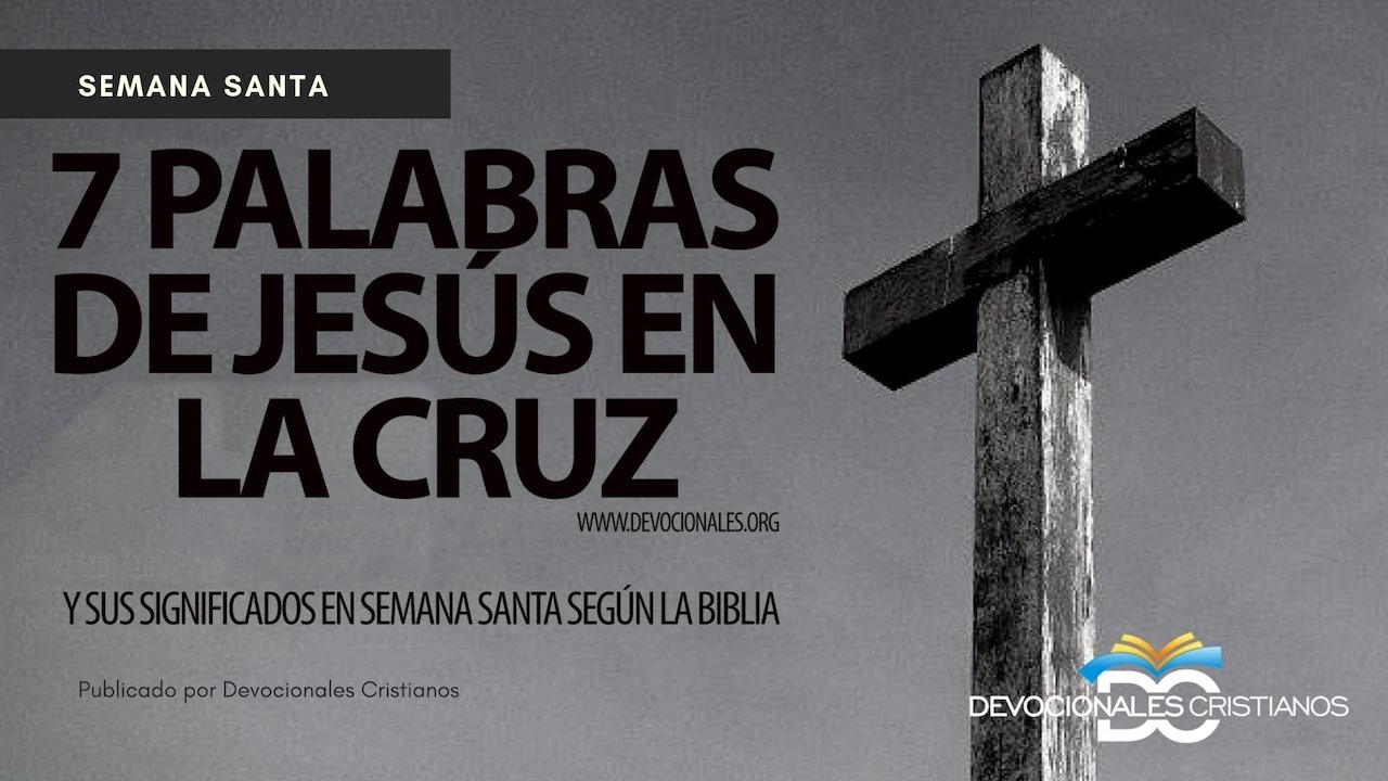 Las 7 Palabras De Jesús En La Cruz Significado