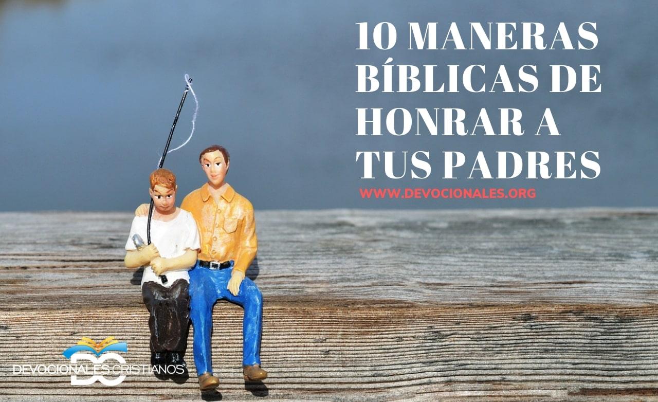10 Maneras Bíblicas De Honrar A Tus Padres Devocionales