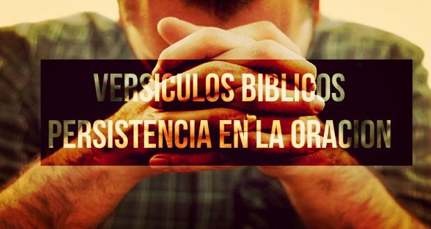 versiculos-biblicos-persistencia-oracion.jpg