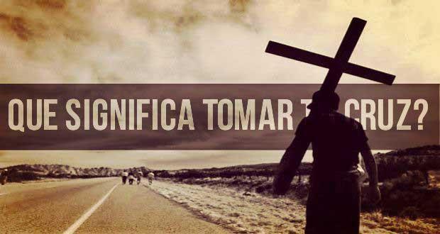 ¿Qué Significa Tomar La cruz? † Devocionales Cristianos