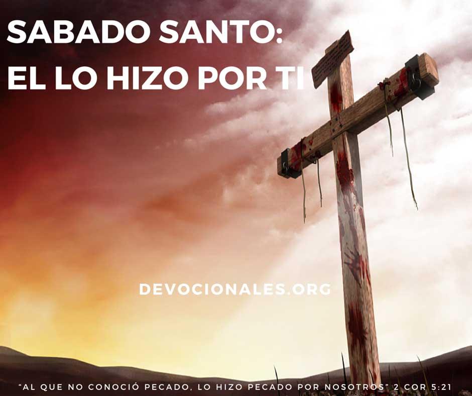 Sábado Santo Y Semana Santa: El Lo Hizo Por Ti
