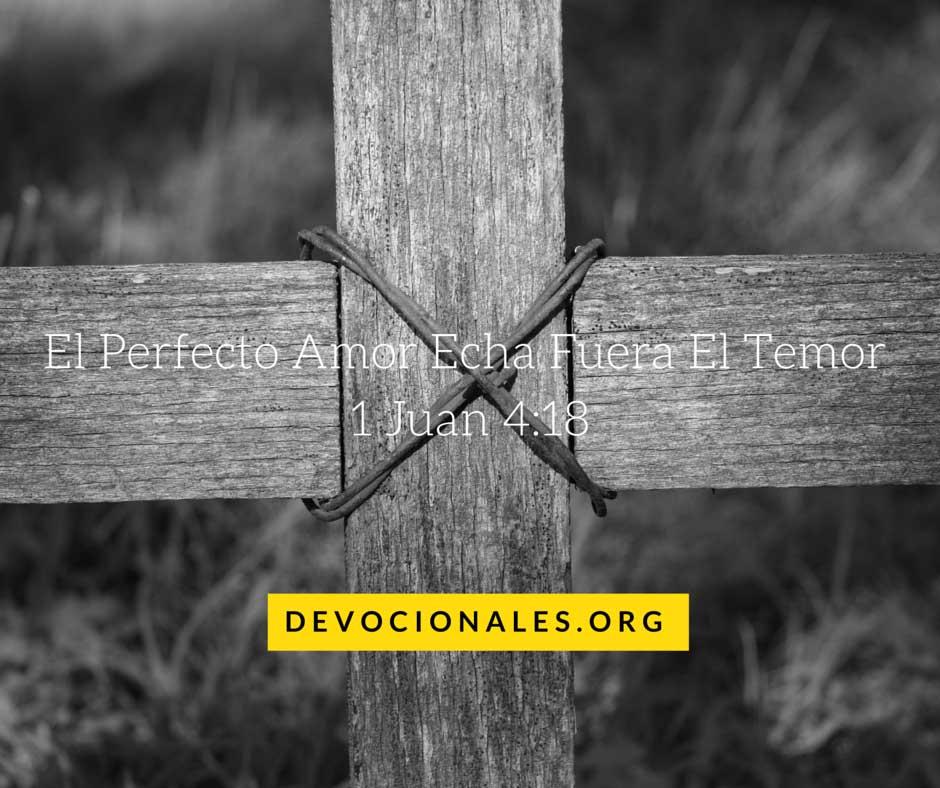 1 Juan 4:18 El Perfecto Amor Echa Fuera El Temor
