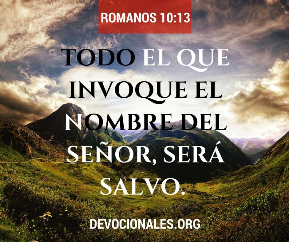 Todo El Que Invoque El Nombre Del Señor, Será Salvo. Romanos 10:13