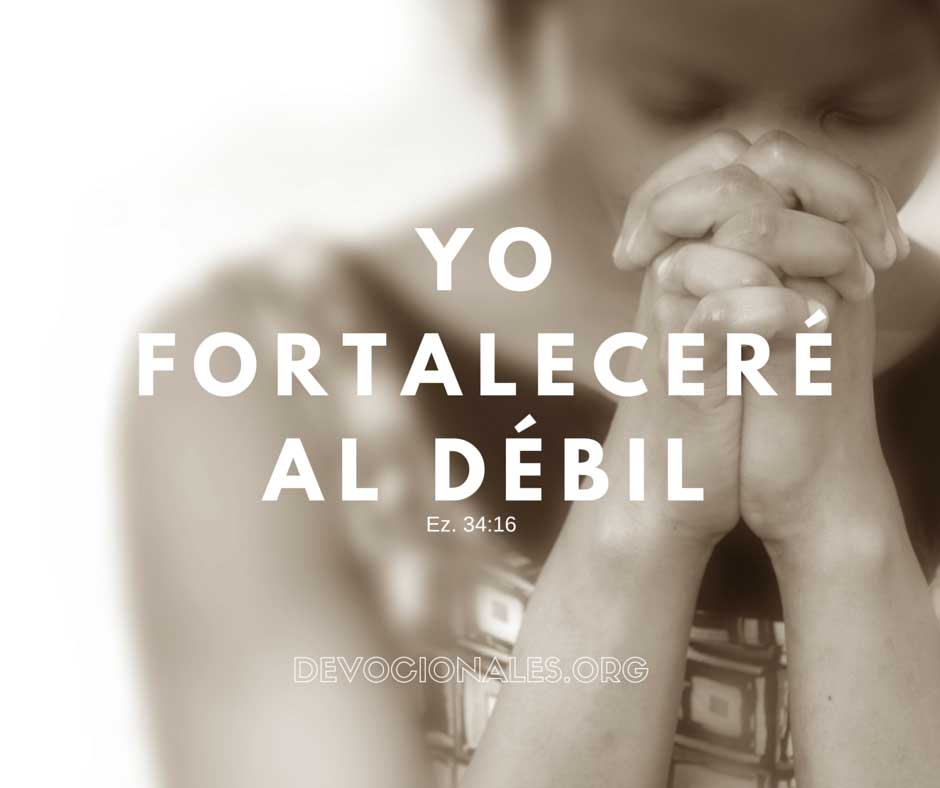 Yo Fortaleceré Al Débil. Ezequiel 34:16